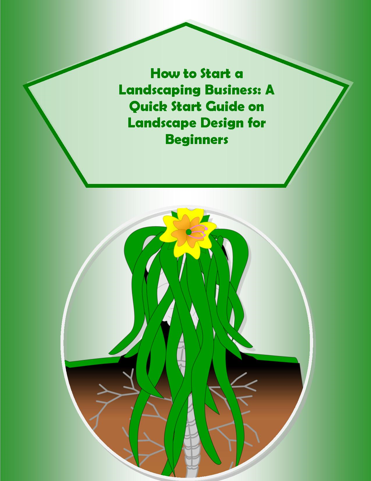 How to Start a Landscaping Business: A Quick Start Guide on  Landscape Design for Beginners By: Doug M. Browning