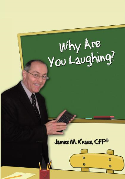 Why Are You Laughing? By: James M. Knaus, CFP®