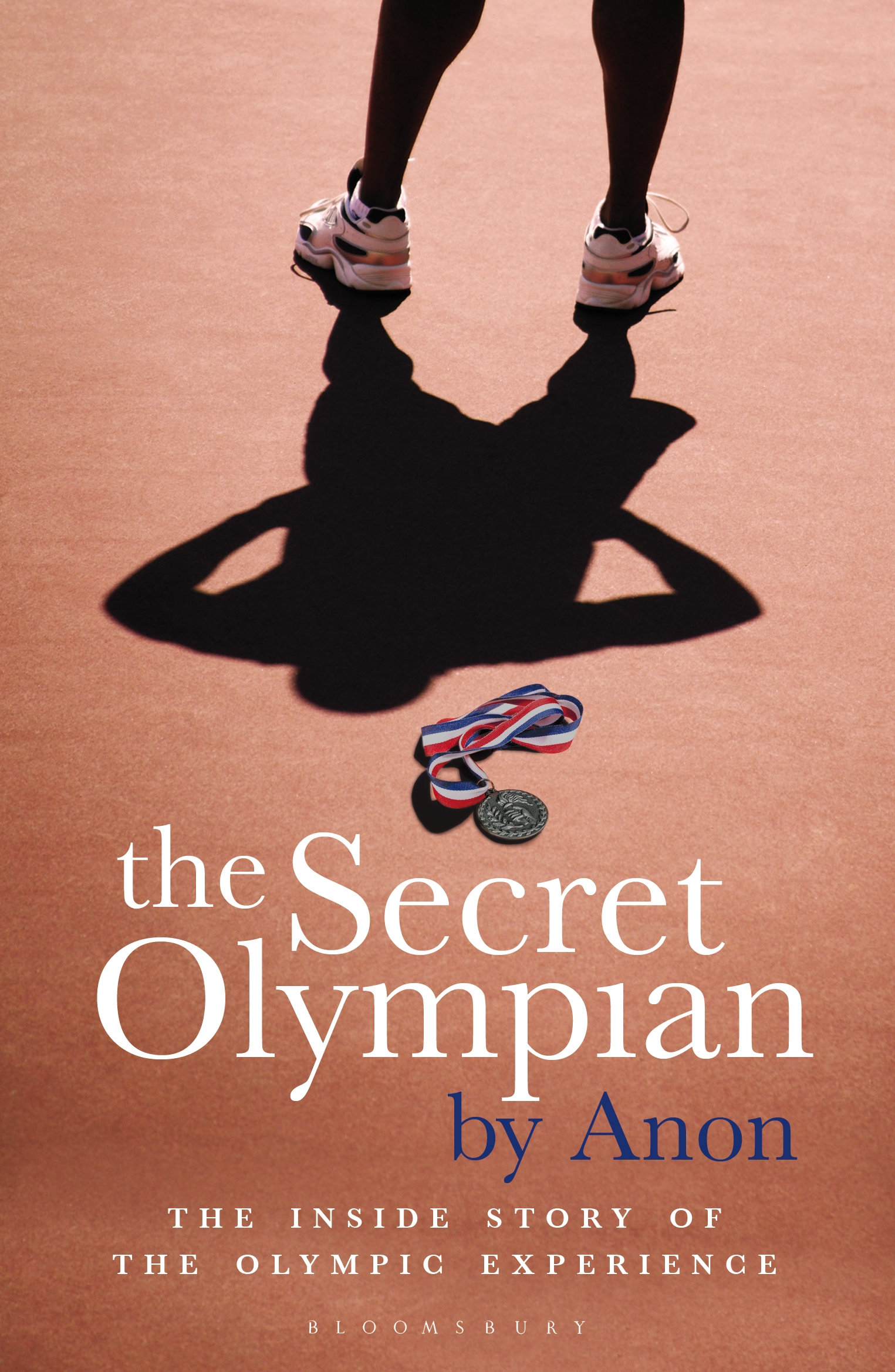 The Secret Olympian: The inside story of the Olympic experience The inside story of the Olympic experience