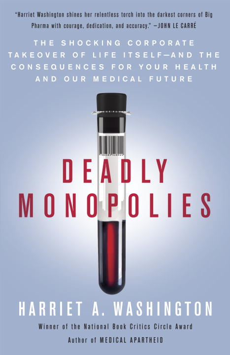 Deadly Monopolies By: Harriet A. Washington