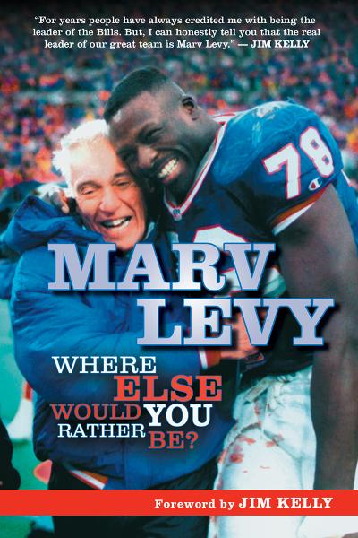 Marv Levy: Where Else Would You Rather Be? By: Marv Levy