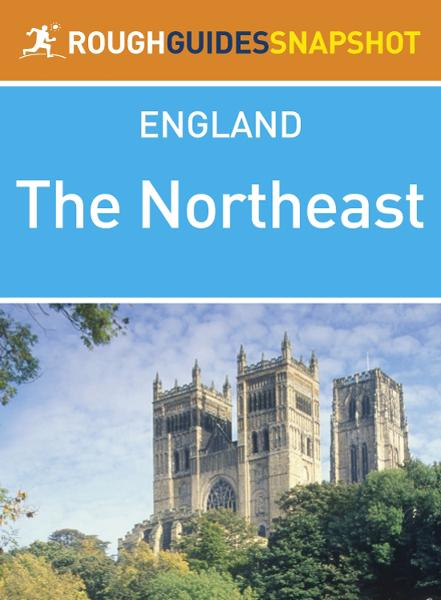 The Northeast Rough Guides Snapshot England (includes Durham,  Newcastle upon Tyne,  Hadrian?s Wall,  Northumberland National Park,  Holy Island and Berwi