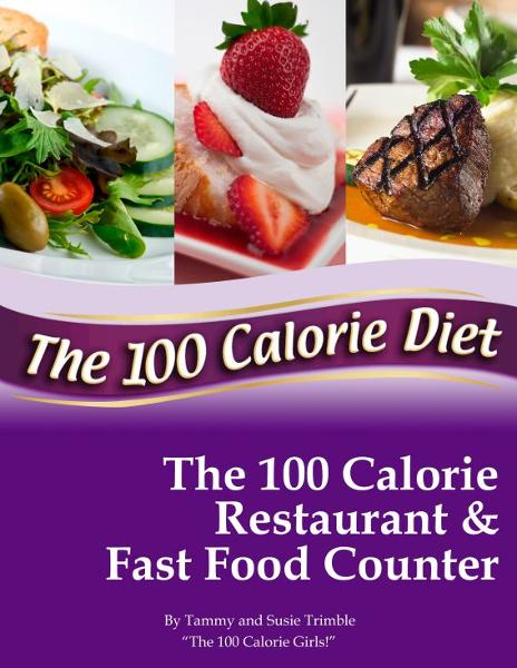 The 100 Calorie Restaurant and Fast Food Counter By: Tammy Trimble