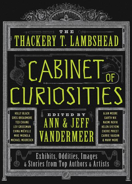 The Thackery T. Lambshead Cabinet of Curiosities By: Ann VanderMeer,Jeff VanderMeer