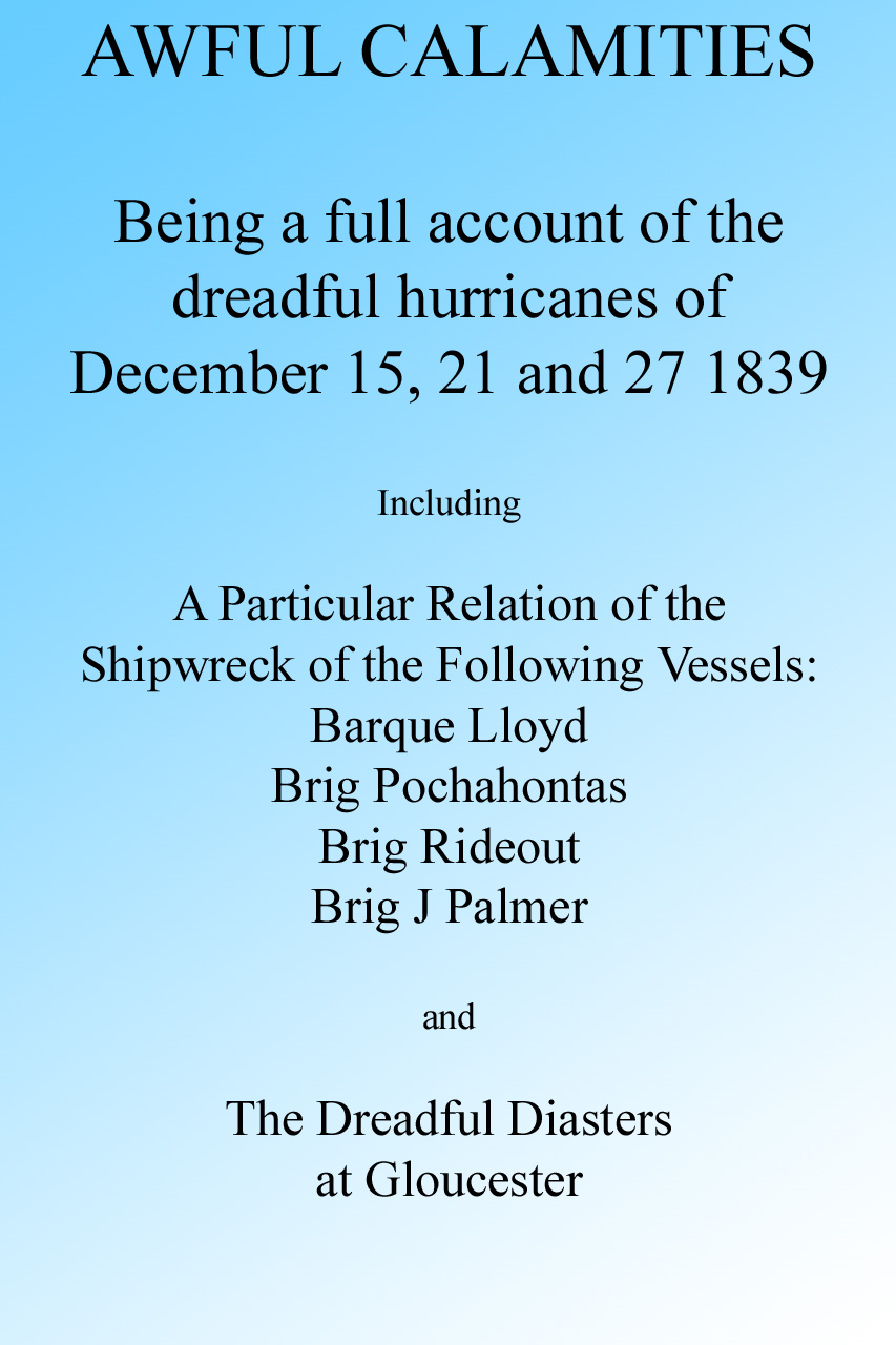 AWFUL CALAMITIES: BEING A FULL ACCOUNT OF THE DREADFUL HURRICANES OF DEC. 15, 21 AND 27, 1839