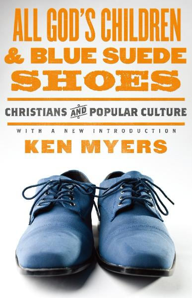 All God's Children and Blue Suede Shoes (With a New Introduction / Redesign): Christians and Popular Culture