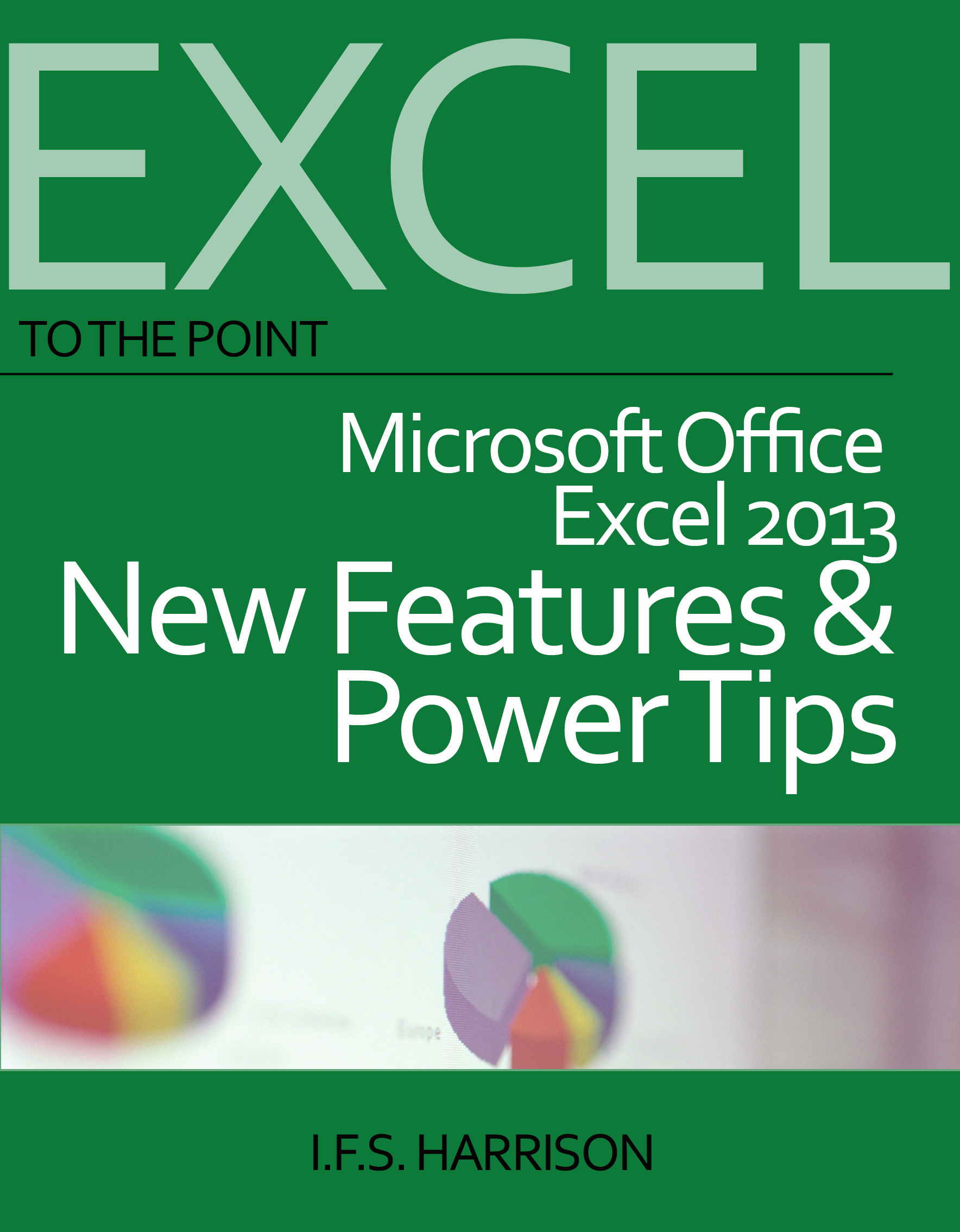 To The Point… Microsoft Office Excel 2013 New Features and Power Tips
