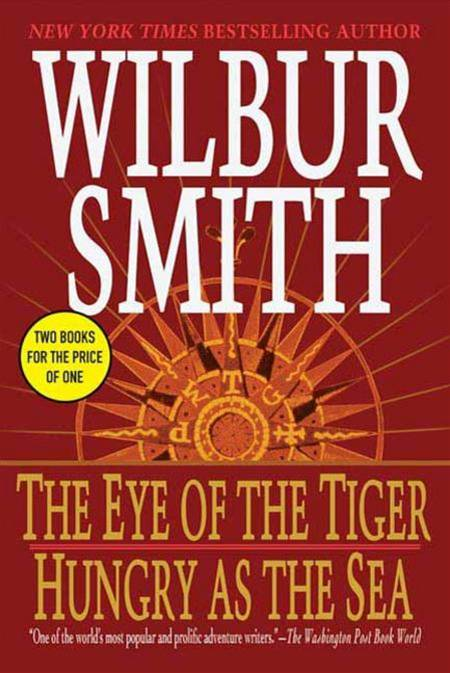 The Eye of the Tiger/ Hungry as the Sea By: Wilbur Smith