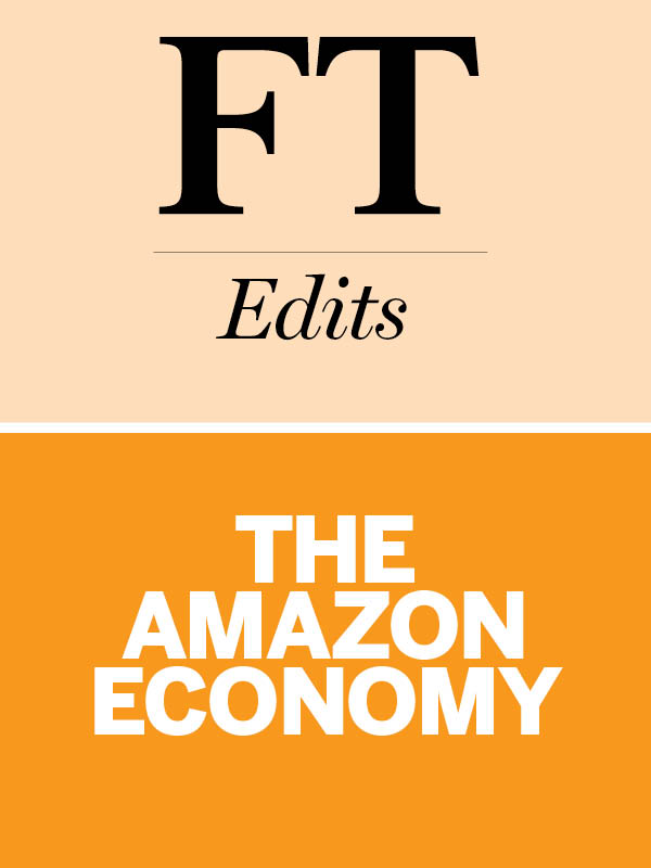 The Amazon Economy By: Andrew Edgecliffe-Johnson,Barney Jopson,Robert Armstrong,Stuart Kirk