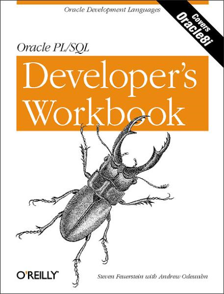 Oracle PL/SQL Programming: A Developer's Workbook By: Andrew Odewahn,Steven Feuerstein