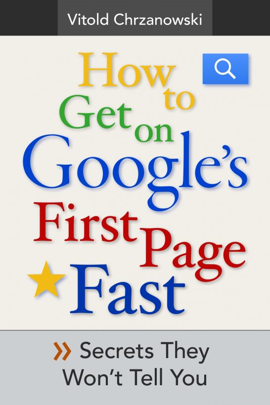 How to Get on Google's First page FAST: Secrets They Won't Tell You By: vitold chrzanowski