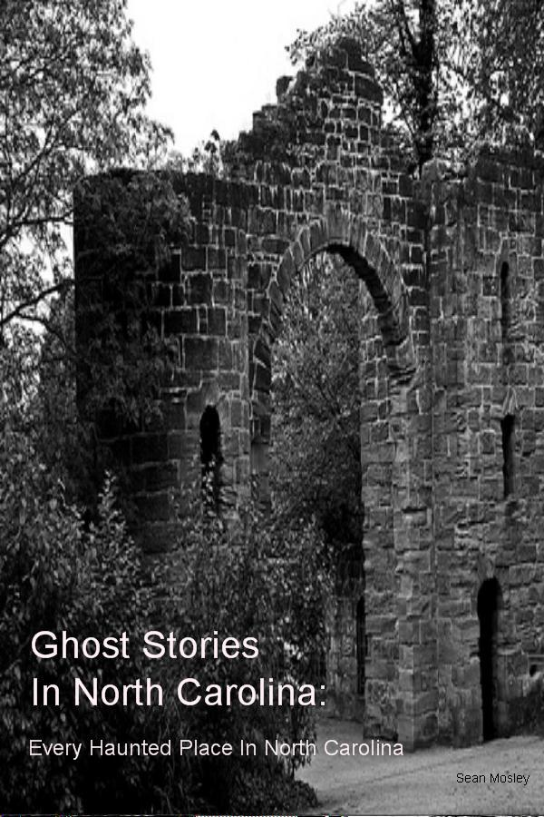 Ghost Stories In North Carolina: By: Sean Mosley