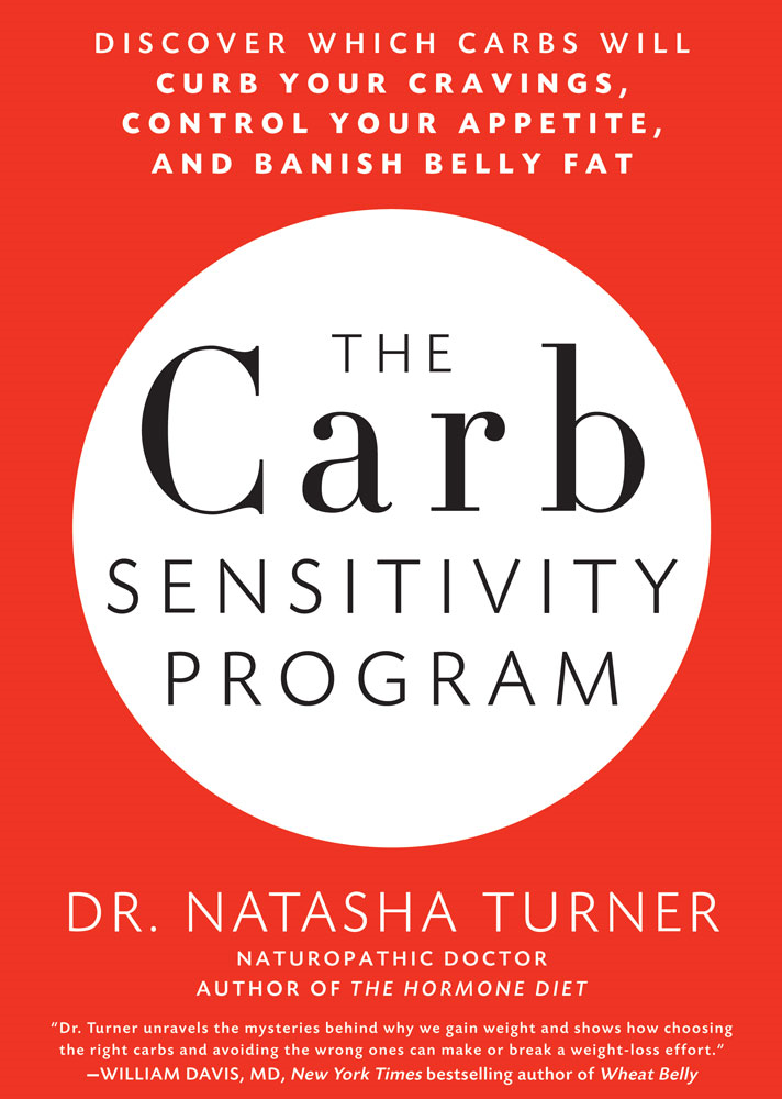 The Carb Sensitivity Program: Discover Which Carbs Will Curb Your Cravings, Control Your Appetite, and Banish Belly Fat By: Natasha Turner