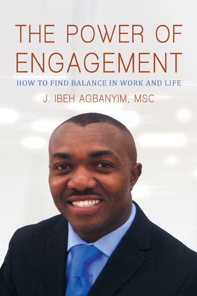 The Power of Engagement By: J. Ibeh Agbanyim, MSc