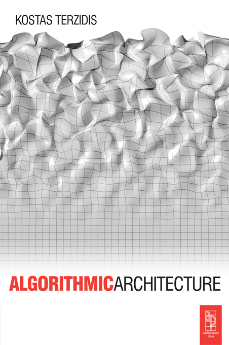 Algorithmic Architecture By: Kostas Terzidis