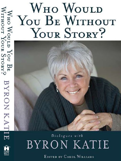 Who Would You Be Without Your Story? By: Byron Katie