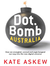 Dot.Bomb Australia: How We Wrangled Conned And Argie-Bargied Our Way Into The New Digital Universe:
