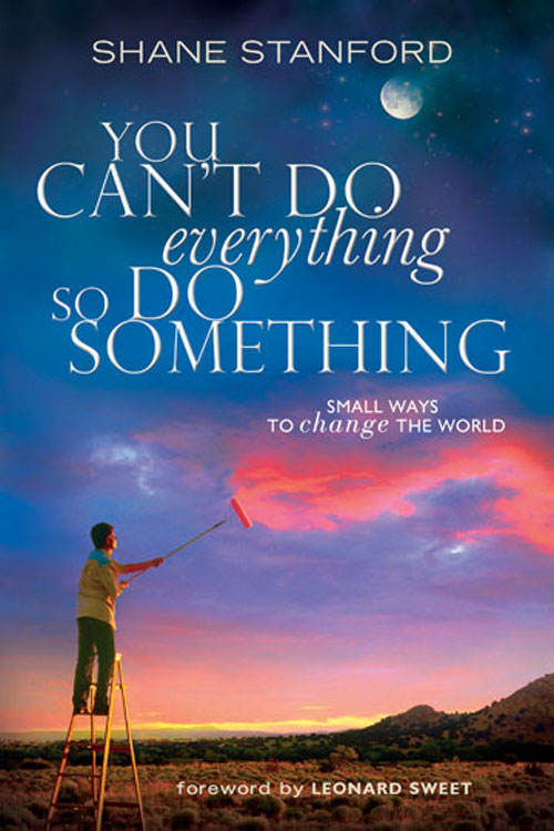 You Can't Do EVERYthing ... So Do SOMEthing