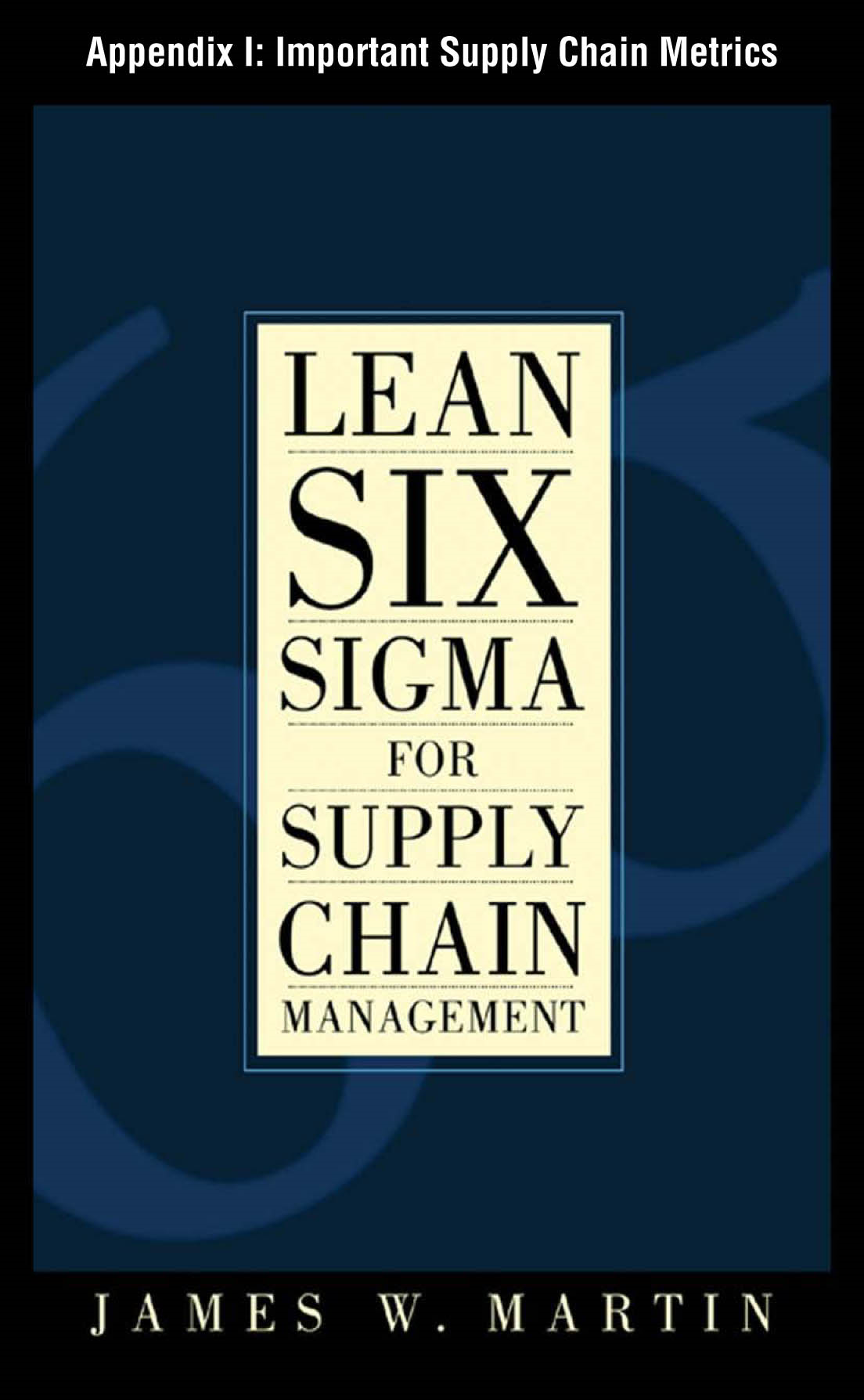 Lean Six Sigma for Supply Chain Management, Appendix I - Important Supply Chain Metrics By: James Martin
