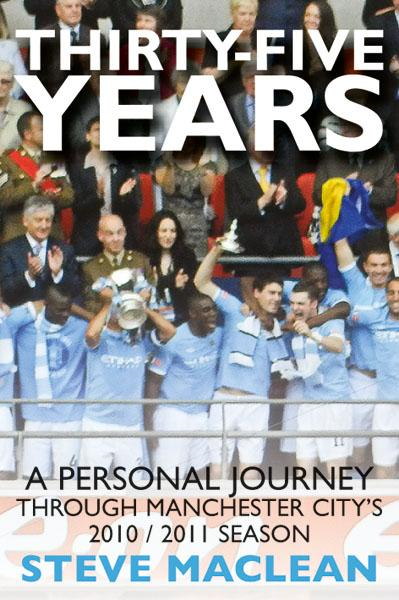 Thirty-Five Years : A Personal Journey Through Manchester Citys 2010-2011 Season By: Steve Maclean