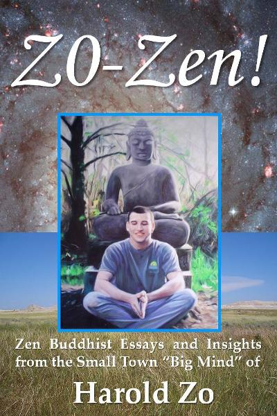 "Zo-Zen!: Zen Buddhist Essays and Insights from the Small Town ""Big Mind"" of Harold Zo"