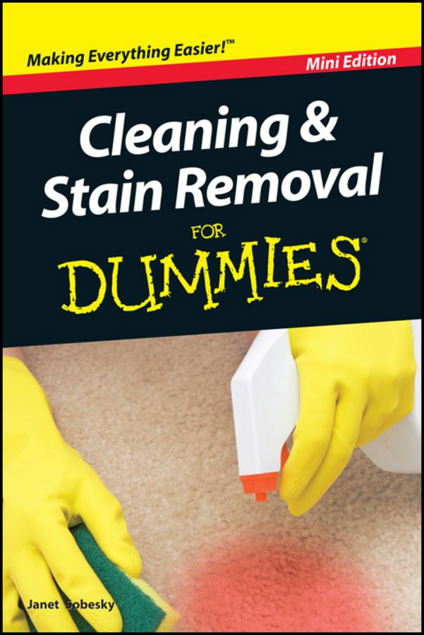 Cleaning and Stain Removal For Dummies®, Mini Edition By: Janet Sobesky