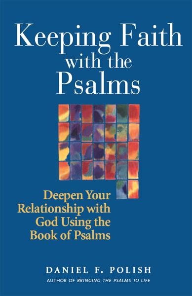 Keeping Faith with the Psalms: Deepen Your Relationship with God Using the Book of Psalms  By: Daniel F. Polish