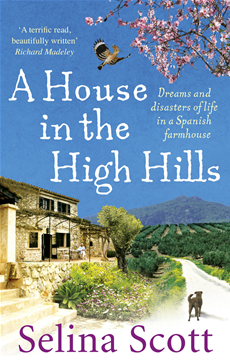 A House in the High Hills Dreams and Disasters of Life in a Spanish Farmhouse