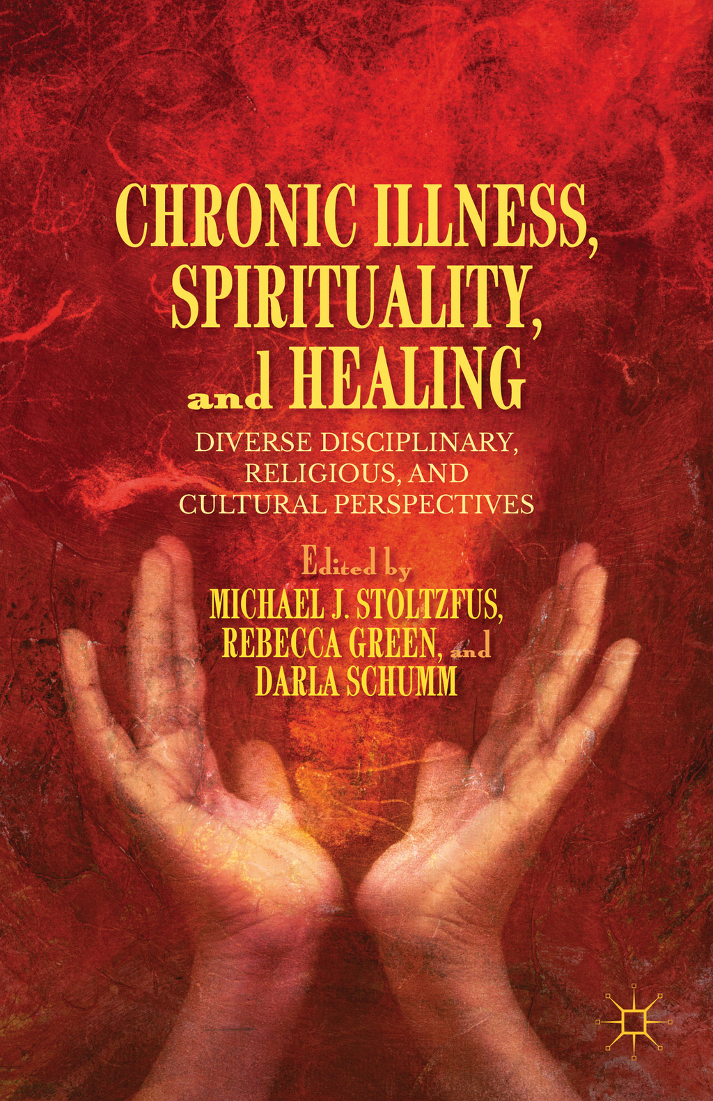 Chronic Illness,  Spirituality,  and Healing Diverse Disciplinary,  Religious,  and Cultural Perspectives
