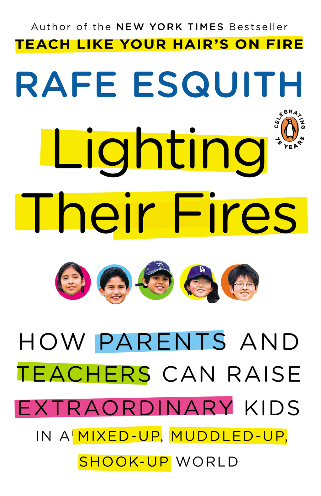 Lighting Their Fires How Parents and Teachers Can Raise Extraordinary Kids in a Mixed-up,  Muddled-up,  Shook-up World