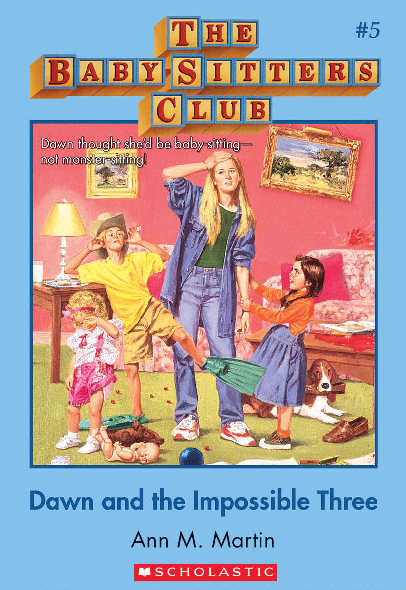 The Baby-Sitters Club #5: Dawn and the Impossible Three By: Ann M. Martin