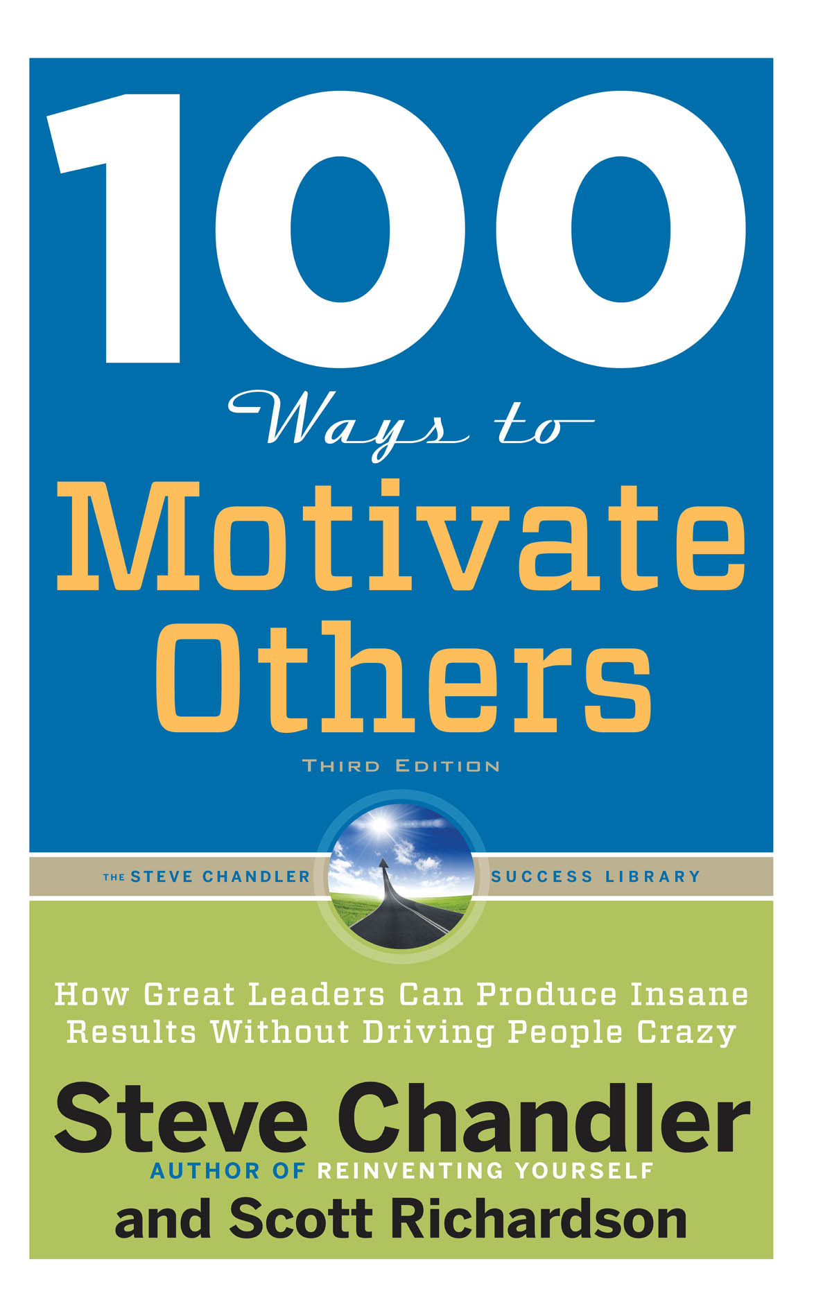 100 Ways to Motivate Others, Third Edition By: Chandler, Steve,Richardson, Scott