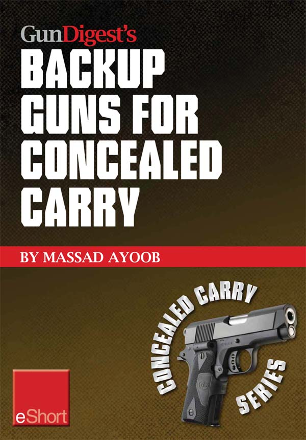 Gun Digest?s Backup Guns for Concealed Carry eShort: Get the best backup gun tips and inside advice on concealed carry handguns,  CCW laws & more.