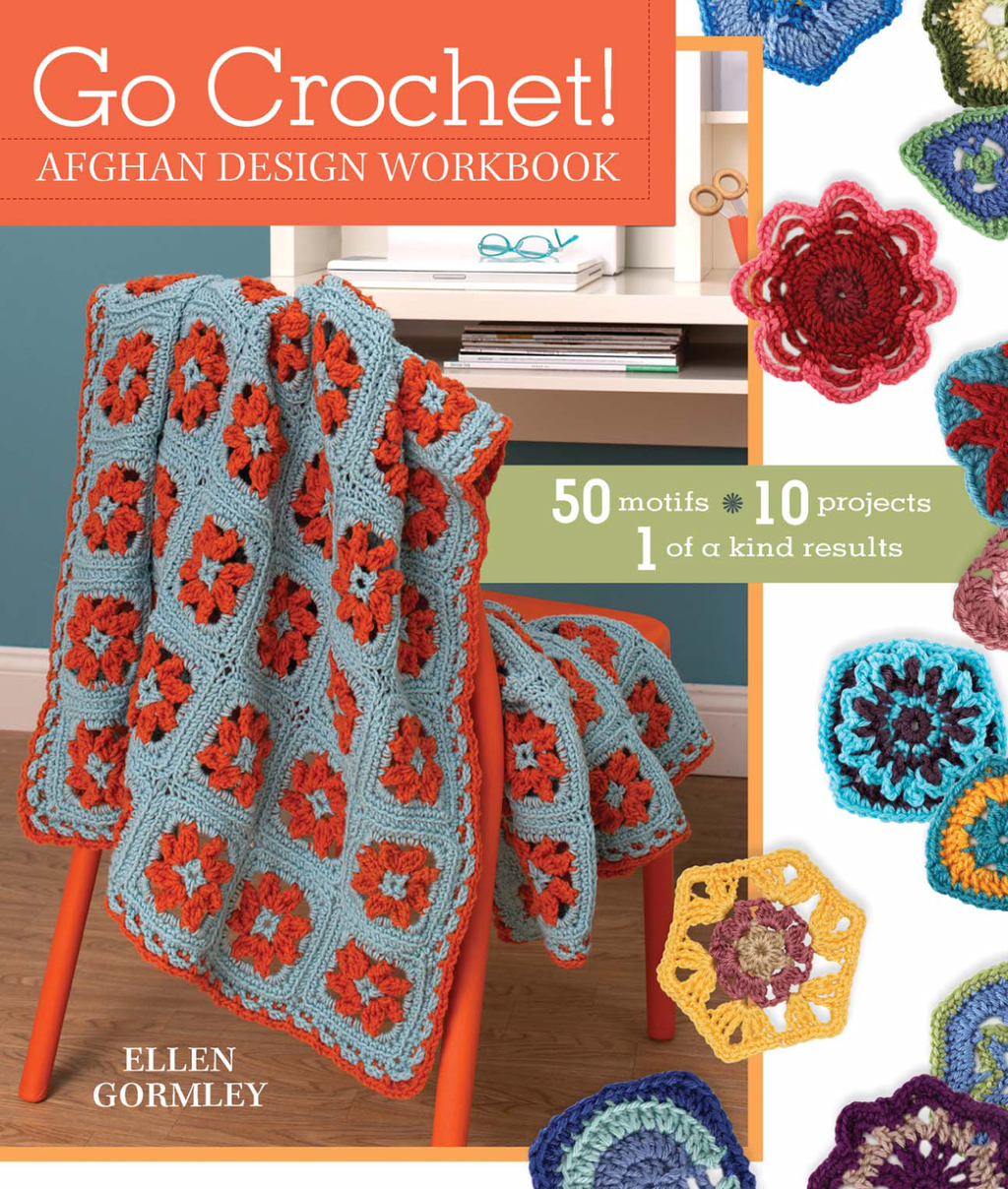 Go Crochet! Afghan Design Workshop 50 Motifs,  10 Projects,  1 of a Kind Results