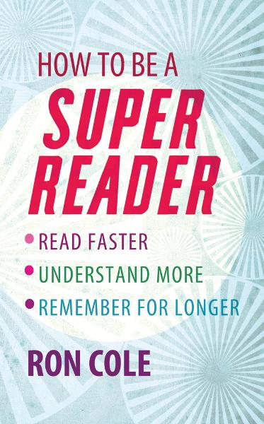 How To Be A Super Reader Read faster, understand more, remember for longer