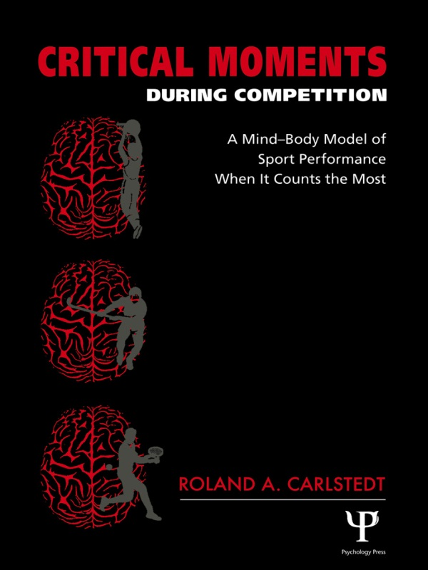 Critical Moments During Competition A Mind-Body Model of Sport Performance When It Counts the Most