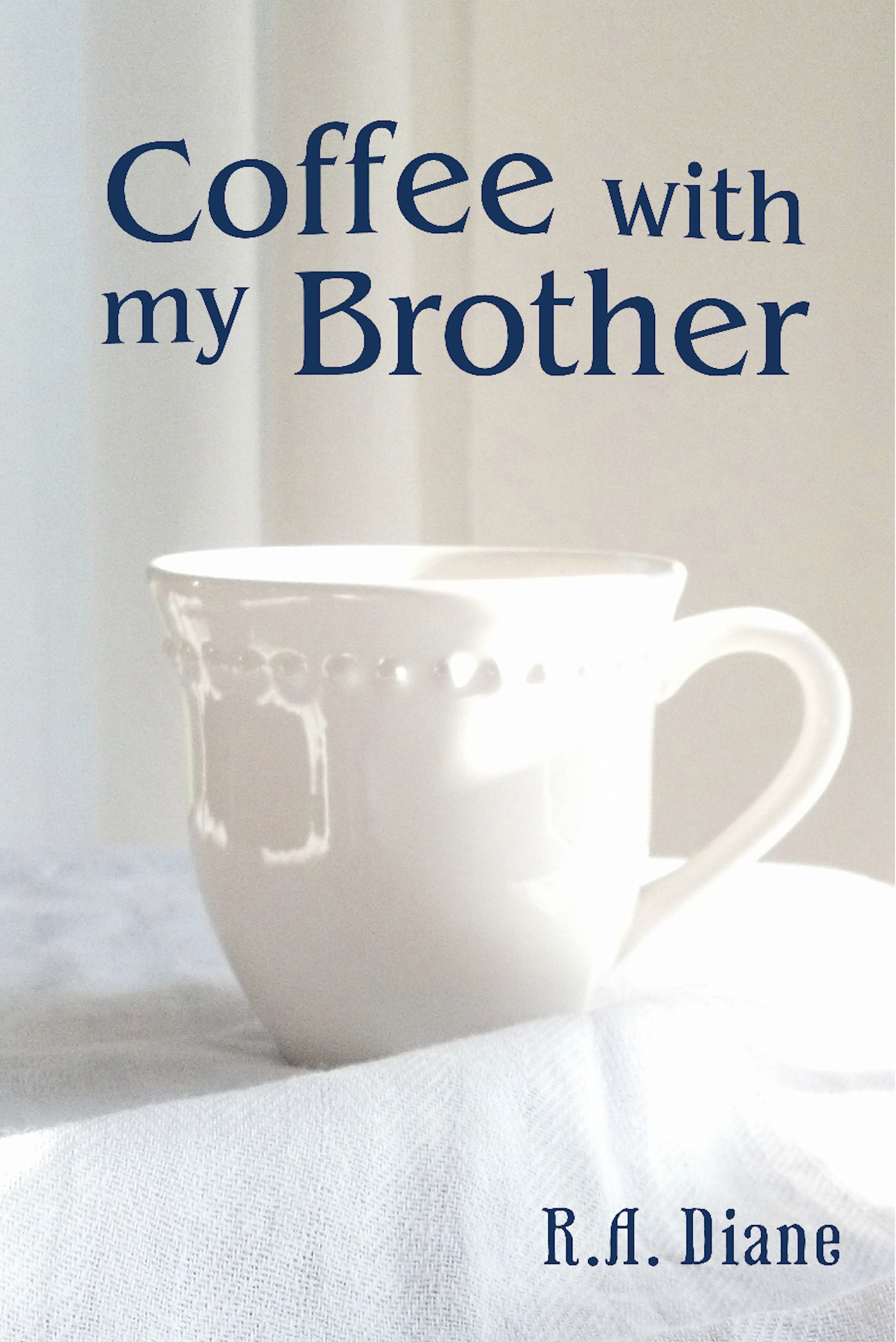 Coffee With My Brother By: R.A. Diane