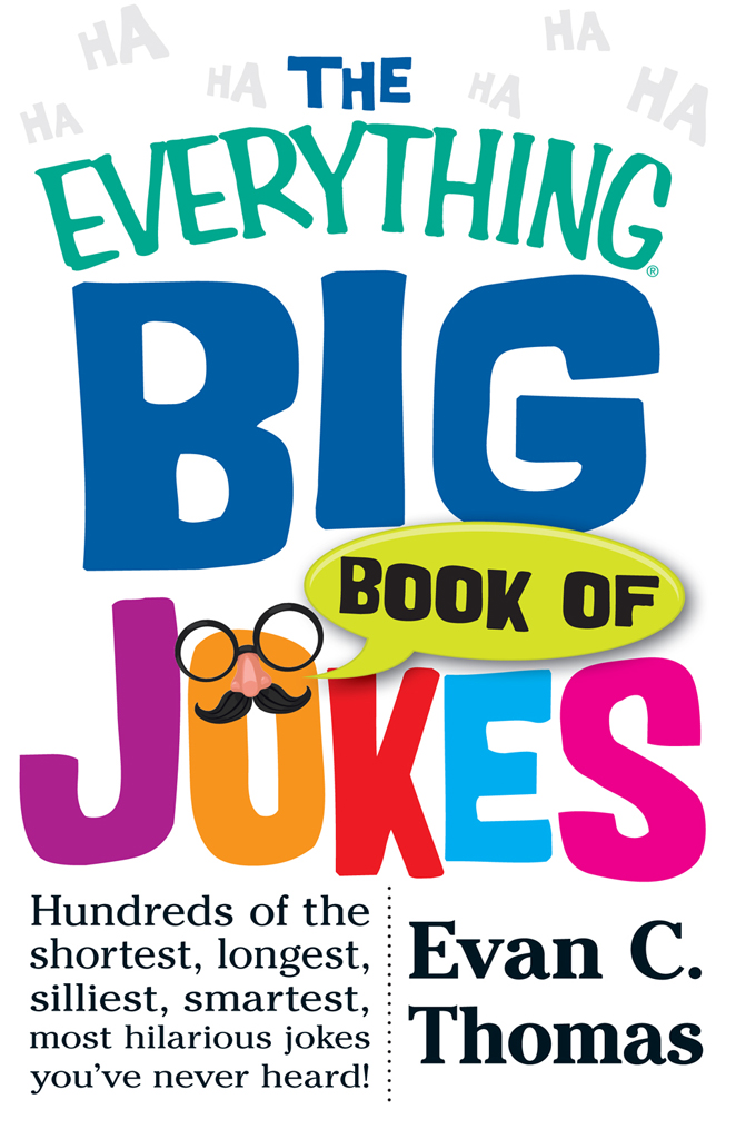 The Everything Big Book of Jokes Hundreds of the Shortest,  Longest,  Silliest,  Smartest,  Most Hilarious Jokes You've Never Heard!