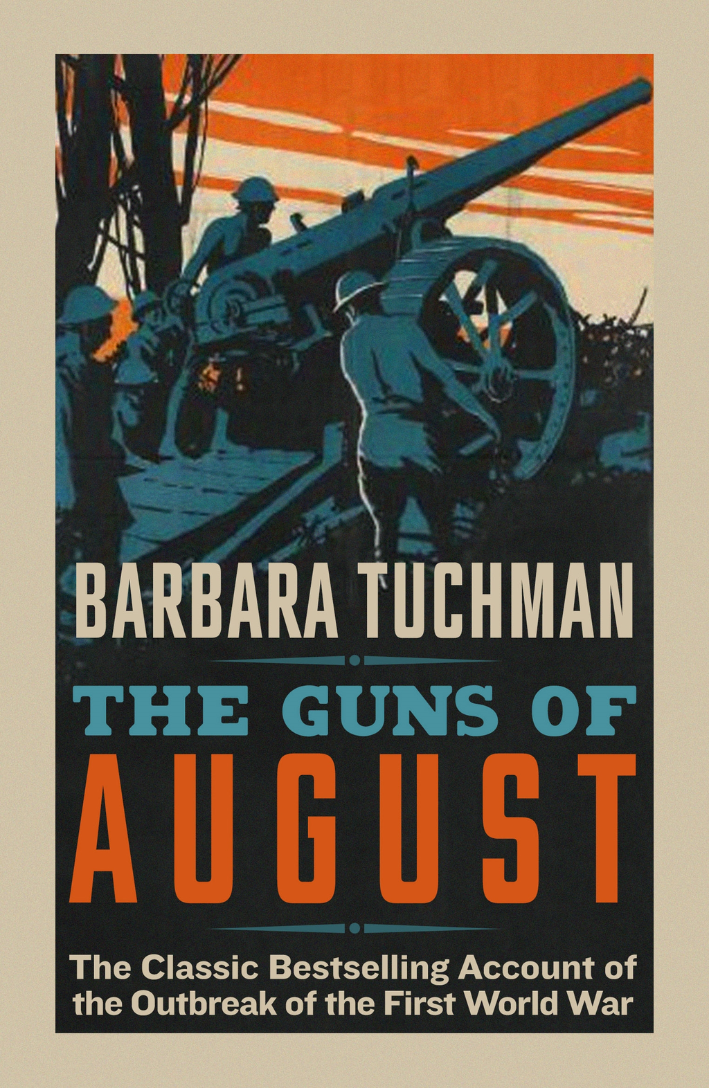 The Guns of August The Classic Bestselling Account of the Outbreak of the First World War