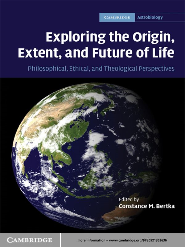 Exploring the Origin,  Extent,  and Future of Life Philosophical,  Ethical and Theological Perspectives