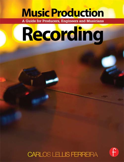 Recording Music A Guide for Producers,  Engineers,  and Musicians