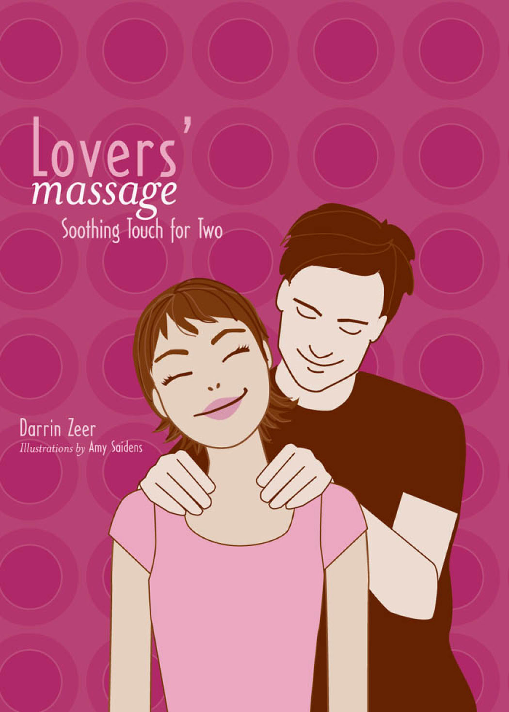 Lovers' Massage: Soothing Touch for Two By: Darrin Zeer,Amy Saidens