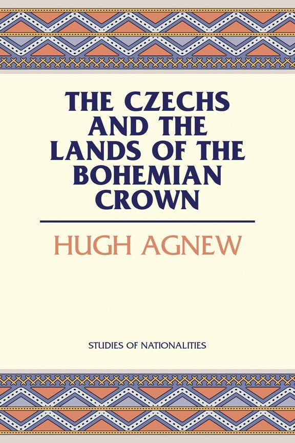 The Czechs and the Lands of the Bohemian Crown By: Hugh L. Agnew