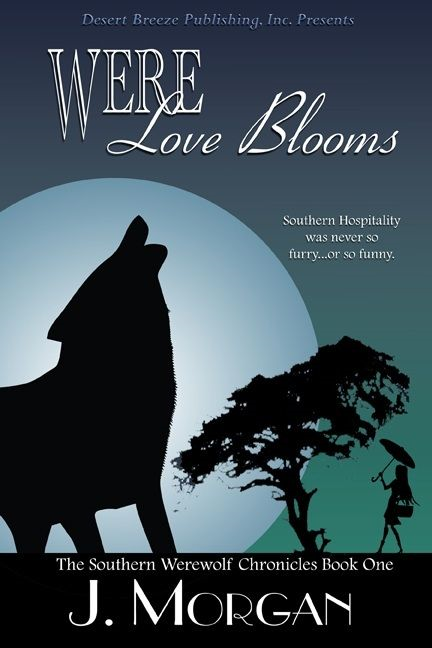The Southern Werewolf Chronicles Book One: Were Love Blooms By: J Morgan