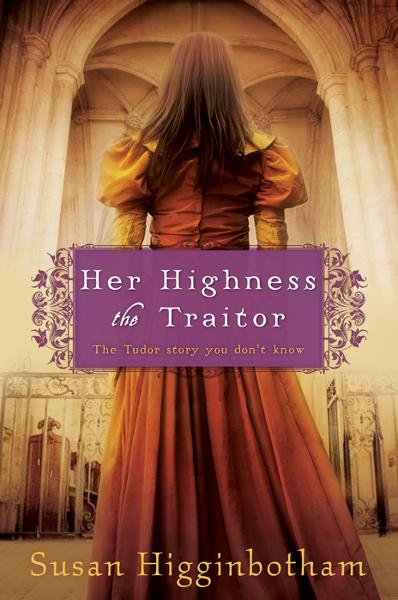 Her Highness, the Traitor By: Susan Higginbotham