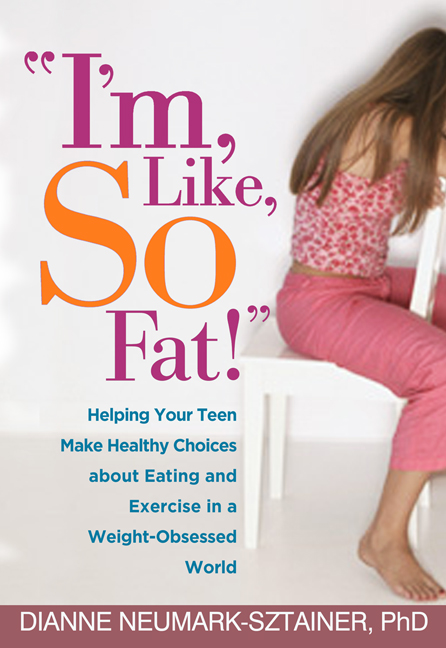 """I'm, Like, SO Fat!"" By: Dianne Neumark-Sztainer, PhD"