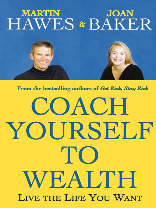 Coach Yourself To Wealth:Live The Life You Want By: Martin Hawes and Joan Baker