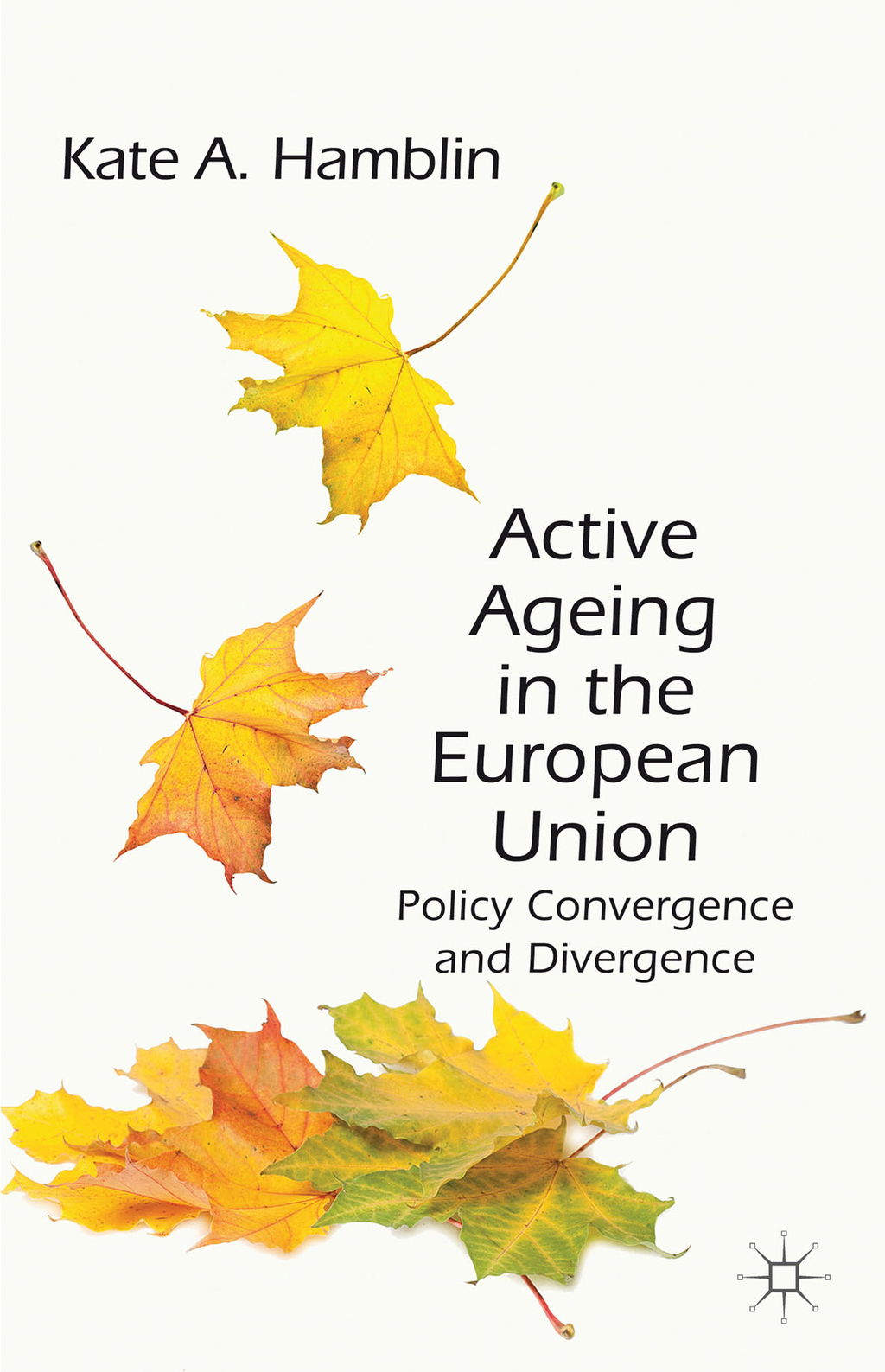 Active Ageing in the European Union Policy Convergence and Divergence