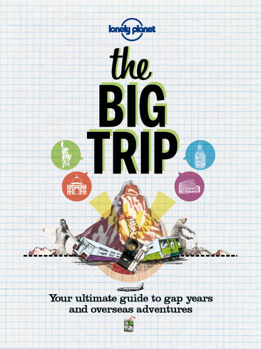 The Big Trip Your Ultimate Guide to Gap Years & Overseas Adventures