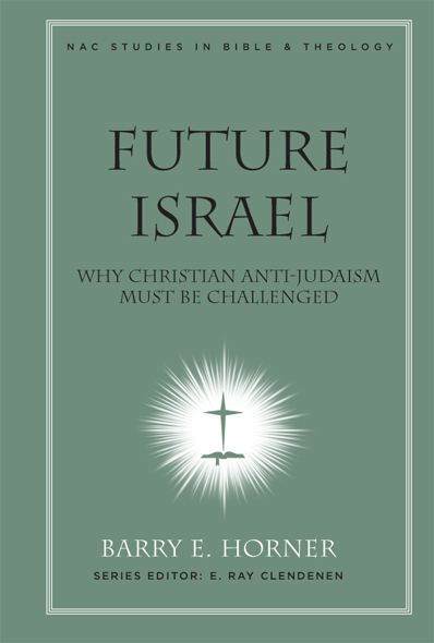 Future Israel: Why Christian Anti-Judaism Must Be Challenged By: Barry E. Horner